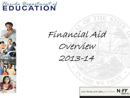 Financial Aid Overview 2013-14. Goals  By the end of this workshop, you will be able to:  Define Financial Aid  Understand the Financial Aid Process.