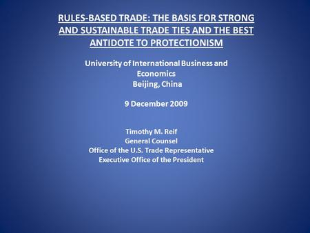RULES-BASED TRADE: THE BASIS FOR STRONG AND SUSTAINABLE TRADE TIES AND THE BEST ANTIDOTE TO PROTECTIONISM University of International Business and Economics.