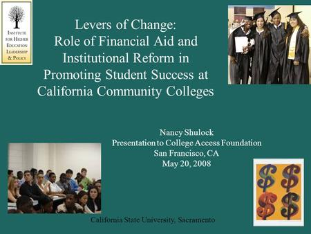 California State University, Sacramento Levers of Change: Role of Financial Aid and Institutional Reform in Promoting Student Success at California Community.