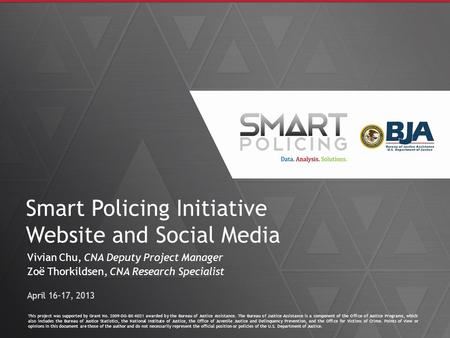 Smart Policing Initiative Website and Social Media Vivian Chu, CNA Deputy Project Manager Zoë Thorkildsen, CNA Research Specialist April 16-17, 2013 This.