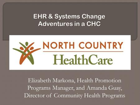 Elizabeth Markona, Health Promotion Programs Manager, and Amanda Guay, Director of Community Health Programs EHR & Systems Change Adventures in a CHC.