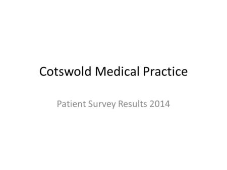 Cotswold Medical Practice Patient Survey Results 2014.
