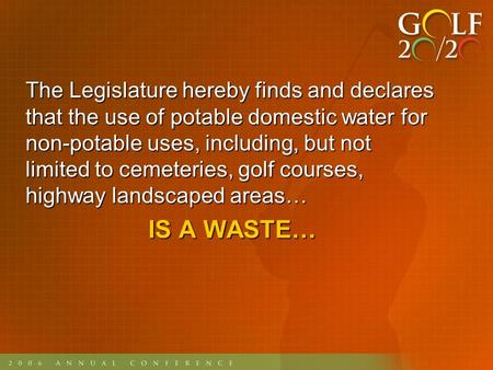 The Legislature hereby finds and declares that the use of potable domestic water for non-potable uses, including, but not limited to cemeteries, golf courses,