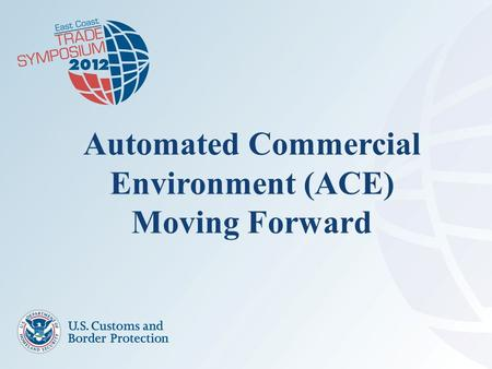 Automated Commercial Environment (ACE) Moving Forward.