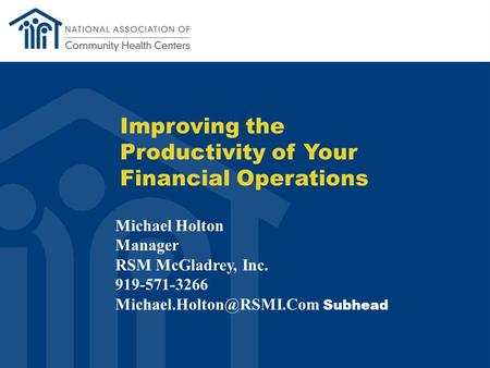 Improving the Productivity of Your Financial Operations Michael Holton Manager RSM McGladrey, Inc. 919-571-3266 Subhead.