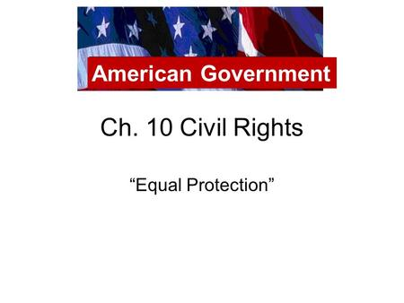 "Ch. 10 Civil Rights ""Equal Protection"" American Government."