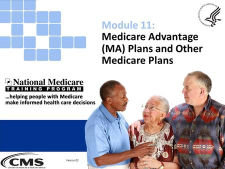 Medicare Advantage (MA) Plans and Other Medicare Plans Module 11: Version 22.