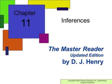 Copyright © 2005 Pearson Education, Inc., publishing as Longman Publishers The Master Reader Updated Edition by D. J. Henry Inferences Chapter 11.