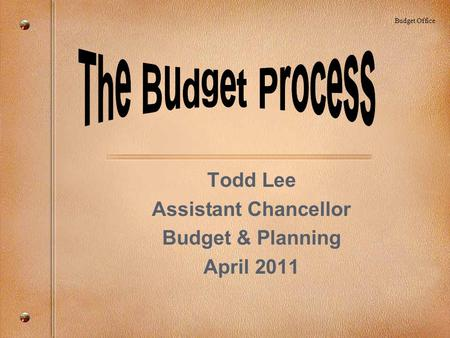 Todd Lee Assistant Chancellor Budget & Planning April 2011 Budget Office.