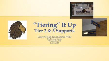 """Tiering"" It Up Tier 2 & 3 Supports Lauren Feigel & LaThomas Willis The Lincoln Center Wyandotte, MI 1/17/2013."