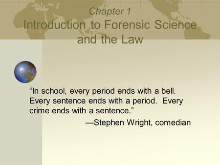 "Chapter 1 Introduction to Forensic Science and the Law ""In school, every period ends with a bell. Every sentence ends with a period. Every crime ends with."