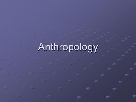 Anthropology Anthropology and Culture For anthropologists and other behavioral scientists, culture is the full range of learned human behavior patterns.
