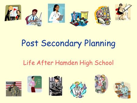 Post Secondary Planning Life After Hamden High School.