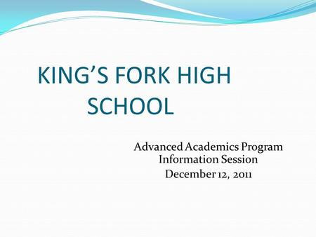 KING'S FORK HIGH SCHOOL Advanced Academics Program Information Session December 12, 2011.