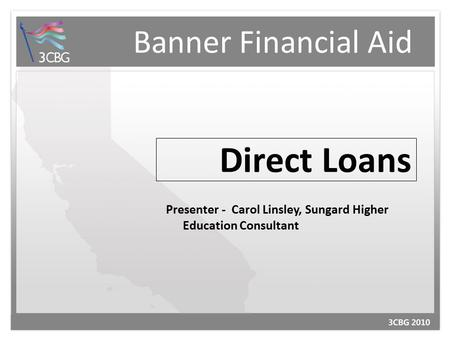 Banner Financial Aid Direct Loans Presenter - Carol Linsley, Sungard Higher Education Consultant.