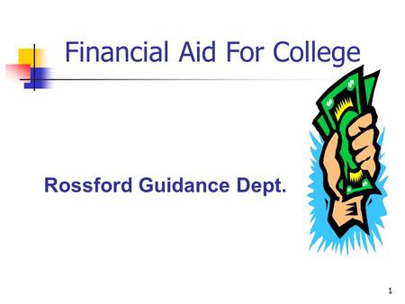 1 Financial Aid For College Rossford Guidance Dept.