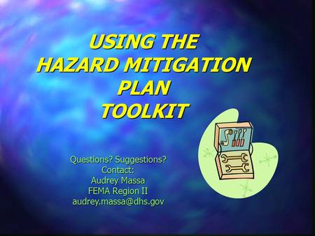 USING THE HAZARD MITIGATION PLAN TOOLKIT Questions? Suggestions? Contact: Audrey Massa FEMA Region II