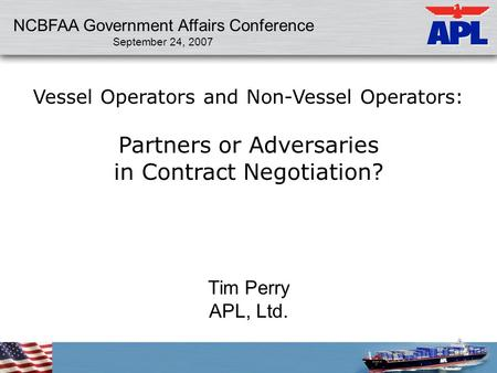 NCBFAA Government Affairs Conference September 24, 2007 Vessel Operators and Non-Vessel Operators: Partners or Adversaries in Contract Negotiation? Tim.