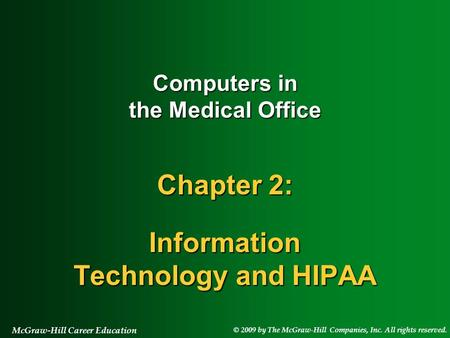 © 2009 by The McGraw-Hill Companies, Inc. All rights reserved. McGraw-Hill Career Education Computers in the Medical Office Chapter 2: Information Technology.