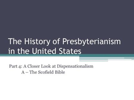 The History of Presbyterianism in the United States Part 4: A Closer Look at Dispensationalism A – The Scofield Bible.