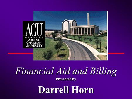 Financial Aid and Billing Presented by Darrell Horn.