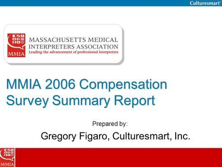 MMIA 2006 Compensation Survey Summary Report Prepared by: Gregory Figaro, Culturesmart, Inc.