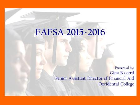 FAFSA Presented by: Gina Becerril