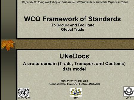 WCO Framework of Standards To Secure and Facilitate Global Trade UNeDocs A cross-domain (Trade, Transport and Customs) data model Marianne Wong Mee Wan.