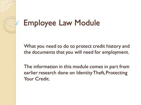 Employee Law Module What you need to do to protect credit history and the documents that you will need for employment. The information in this module comes.