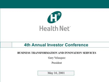 4th Annual Investor Conference May 16, 2001 BUSINESS TRANSFORMATION AND INNOVATION SERVICES Gary Velasquez President.