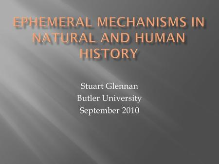 Stuart Glennan Butler University September 2010.  Terminological Questions: What is history?  A Selective Survey of Models of Explanation – their Problems.