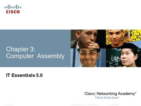 © 2008 Cisco Systems, Inc. All rights reserved.Cisco ConfidentialPresentation_ID 1 Chapter 3: Computer Assembly IT Essentials 5.0.