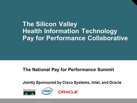 © 2006 All rights reserved. 1 The Silicon Valley Health Information Technology Pay for Performance Collaborative The National Pay for Performance Summit.