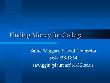 Finding Money for College Sallie Wiggins, School Counselor 864-938-1854