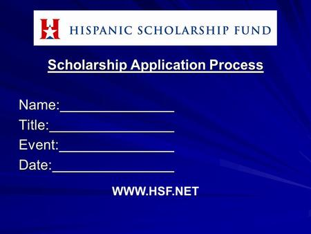 Scholarship Application Process Name:Title:Event:Date: WWW.HSF.NET.