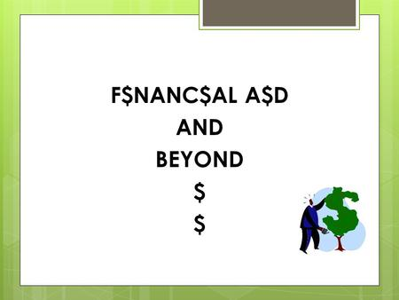 F$NANC$AL A$D AND BEYOND $. WORKSHOP AGENDA Scholarships Grants Federal Loans Private Loans The Financial Aid equation How is eligibility determined?