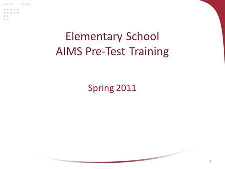 1 Elementary School AIMS Pre-Test Training Spring 2011.