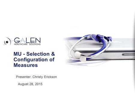 MU - Selection & Configuration of Measures August 28, 2015 Presenter: Christy Erickson.