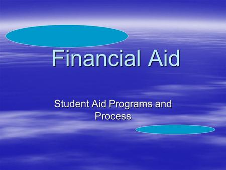 Financial Aid Student Aid Programs and Process. Can You Help Me?