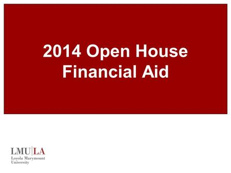 2014 Open House Financial Aid. Overview LMU at a glance Types of available aid The aid application process Connecting with the Financial Aid Office Additional.