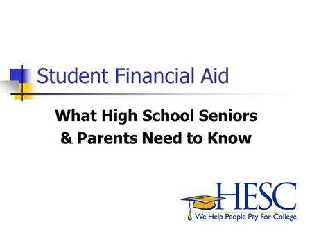 Student Financial Aid What High School Seniors & Parents Need to Know.