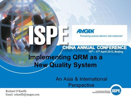 Implementing QRM as a New Quality System An Asia & International Perspective Richard O'Keeffe