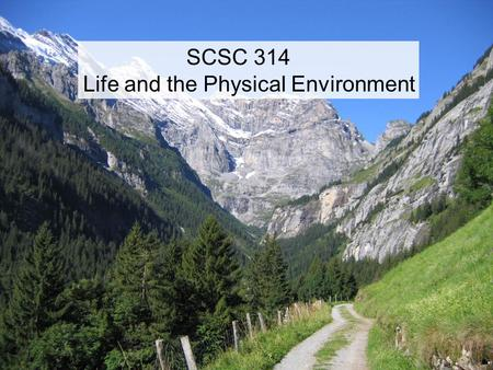 SCSC 314 Life and the Physical Environment. Instructor Jim Heilman 237A Heep Center 845-7169 Aletsch glacier – the longest glacier.