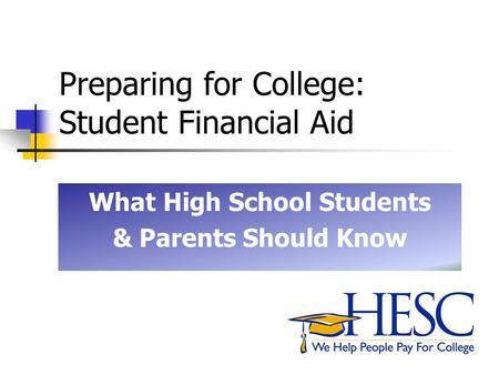 Preparing for College: Student Financial Aid What High School Students & Parents Should Know.