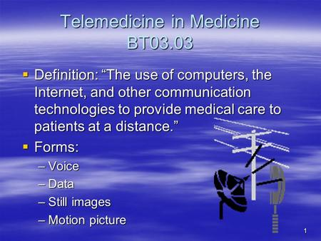 "Telemedicine in Medicine BT03.03  Definition: ""The use of computers, the Internet, and other communication technologies to provide medical care to patients."