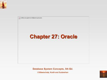 Database System Concepts, 5th Ed. ©Silberschatz, Korth and Sudarshan Chapter 27: <strong>Oracle</strong>.