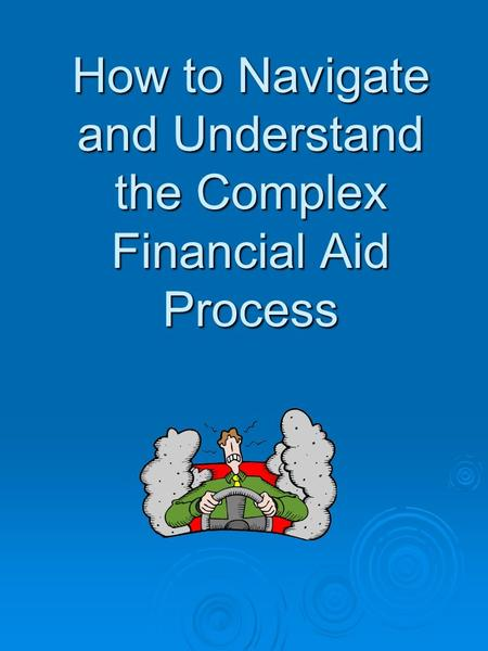 How to Navigate and Understand the Complex Financial Aid Process.
