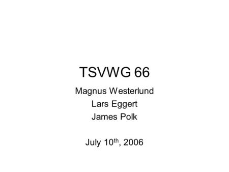 TSVWG 66 Magnus Westerlund Lars Eggert James Polk July 10 th, 2006.