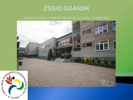ZSSiO GDAŃSK SPORTS AND COMPREHENSIVE SCHOOL COMPLEX.