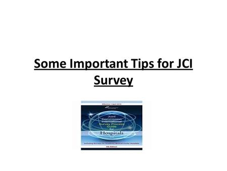 Some Important Tips for JCI Survey. Common Questions & Explanation.